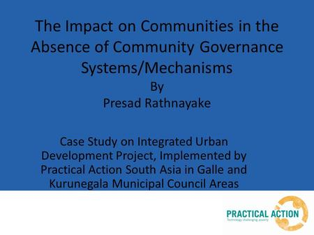 The Impact on Communities in the Absence of Community Governance Systems/Mechanisms By Presad Rathnayake Case Study on Integrated Urban Development Project,