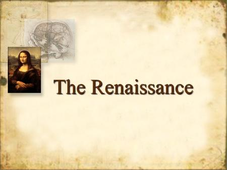 "The Renaissance. What was the Renaissance? Period following the middle ages (1400- 1600) ""Rebirth"" of classical Greece and Rome Began in Italy Moved to."