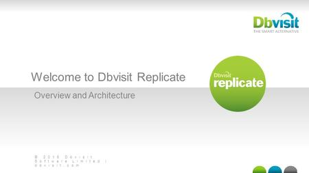 © 2015 Dbvisit Software Limited | dbvisit.com Welcome to Dbvisit Replicate Overview and Architecture.