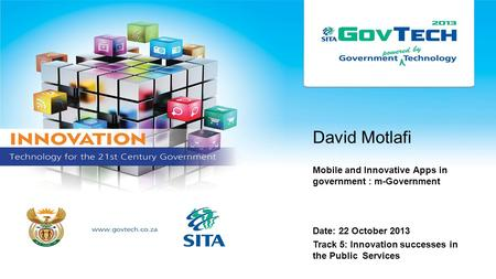 David Motlafi Mobile and Innovative Apps in government : m-Government Date: 22 October 2013 Track 5: Innovation successes in the Public Services.