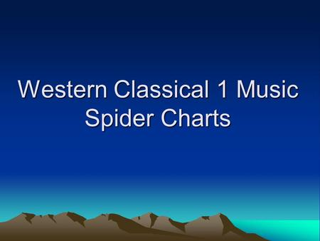 Western Classical 1 Music Spider Charts. Medieval Timbre Pitch Melody Renaissance Structure Through composed MonophonicPolyphonic Modal Dorian ( D Minor.