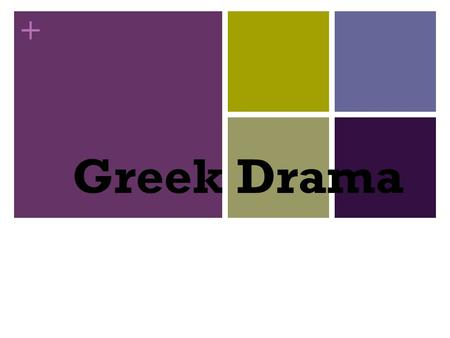+ Greek Drama. + Drama was born in ancient Greece! 600s B.C. - Greeks were giving choral performances of dancing and singing Performances at festivals.