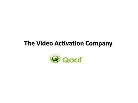 The Video Activation Company. & Video Transformation Today internet video advertising has become an extension of TV commercials. The greatest strengths.