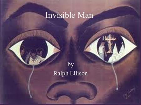Invisible Man by Ralph Ellison 3/1/1919- 4/16/1994 Raised in Oklahoma-his parents wanted to keep him away from the racially unstable South Took him 7.