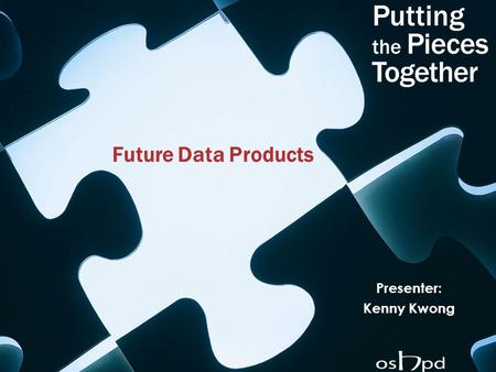 Future Data Products Presenter: Kenny Kwong. 2 What's In the Future? Data that are more: Timely Accessible Products that: Are easy to use and understand.