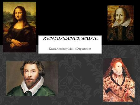 Knox Academy Music Department. The Renaissance period falls roughly between 1450 and 1600. In Western Europe, there was increasing interest in learning.