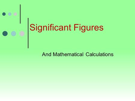 Significant Figures And Mathematical Calculations.