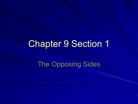 Chapter 9 Section 1 The Opposing Sides.