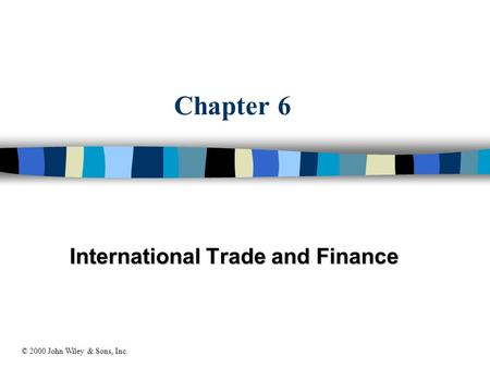 Chapter 6 International Trade and Finance © 2000 John Wiley & Sons, Inc.
