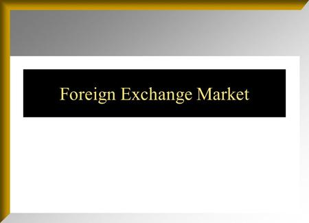 Foreign Exchange Market. Chapter Outline Function and Structure of the FOREX Market The Spot Market The Forward Market.