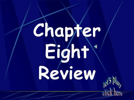 Chapter Eight Review Protect This! Crazy Cats Rhyming with Orange One, Two, Buckle your Shoe PoliticsOh my! Maps and Charts 20 40 60 80 100 120.
