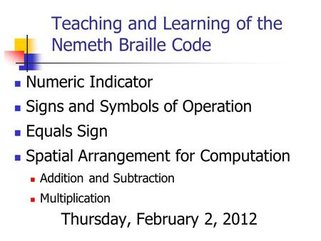 Teaching and Learning of the Nemeth Braille Code Numeric Indicator Signs and Symbols of Operation Equals Sign Spatial Arrangement for Computation Addition.