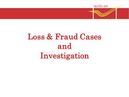 Loss & Fraud Cases and Investigation. Why Fraud Cases ? Non-observance rules and procedures Negligence Over dependency on sub-ordinates Laxity in Supervision.