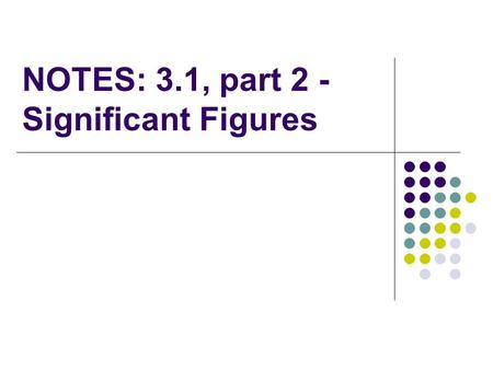 NOTES: 3.1, part 2 - Significant Figures