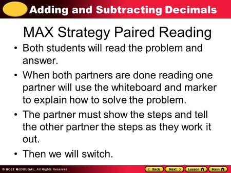 Adding and Subtracting Decimals MAX Strategy Paired Reading Both students will read the problem and answer. When both partners are done reading one partner.