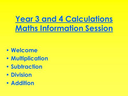 Year 3 and 4 Calculations Maths Information Session Welcome Multiplication Subtraction Division Addition.