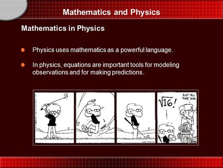 Mathematics and Physics Physics uses mathematics as a powerful language. In physics, equations are important tools for modeling observations and for making.