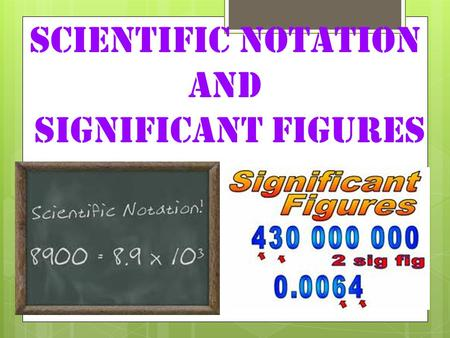 Scientific Notation And Significant Figures. Scientific Notation.