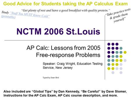 NCTM 2006 St.Louis AP Calc: Lessons from 2005 Free-response Problems Speaker: Craig Wright, Education Testing Service, New Jersey Typed by Sean Bird Also.