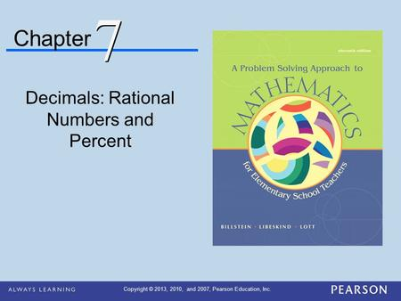 Chapter Decimals: Rational Numbers and Percent 7 7 Copyright © 2013, 2010, and 2007, Pearson Education, Inc.