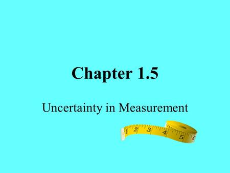 Chapter 1.5 Uncertainty in Measurement. Exact Numbers Values that are known exactly Numbers obtained from counting The number 1 in conversions Exactly.