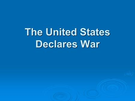 The United States Declares War.  German Submarine Warfare  U-boat or Unterseeboot or submarine  1. Used to prevent munitions and food from reaching.