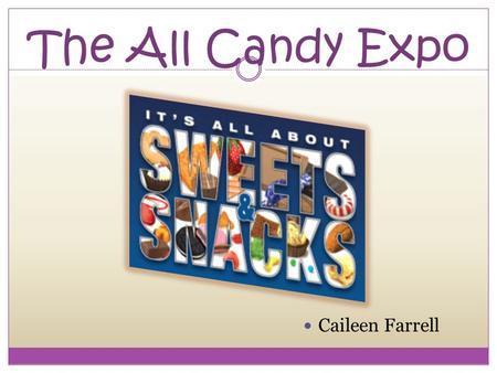 The All Candy Expo Caileen Farrell. The Largest Confectionery and Snack Trade Show in the Americas! What: The NCA All Candy Expo-the 12 th annual expo.