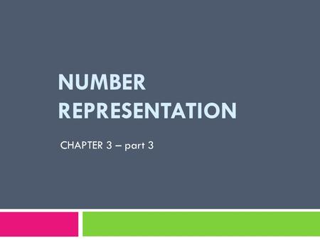 NUMBER REPRESENTATION CHAPTER 3 – part 3. ONE'S COMPLEMENT REPRESENTATION CHAPTER 3 – part 3.