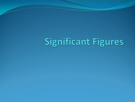 Significant Figures.