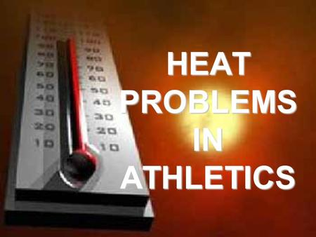 HEAT PROBLEMS IN ATHLETICS. Heat Cramps  Painful, Severe Cramps  Usually Calves and Abdomen  Due to excessive water/electrolyte loss.