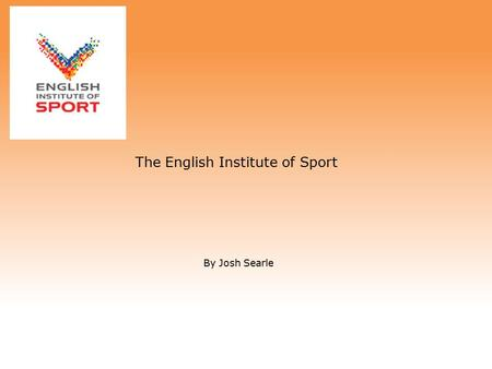 The English Institute of Sport By Josh Searle. What is the EIS? Who they are The EIS (The English institute of sport think there selves as the team behind.