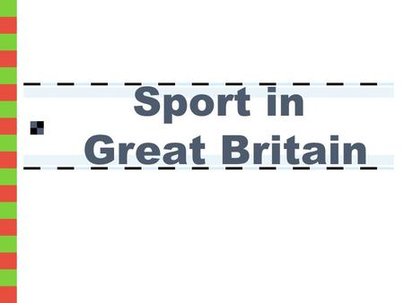 Sport in Great Britain. Traditional sports in Great Britain. Modern and exciting sport. What do you know about sport?