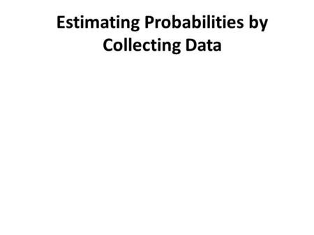 Estimating Probabilities by Collecting Data