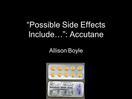 """Possible Side Effects Include…"": Accutane Allison Boyle."