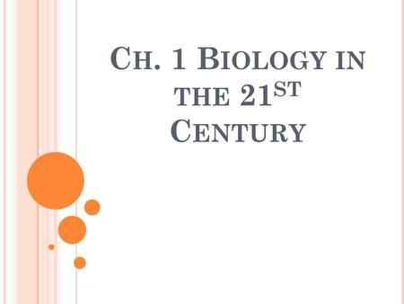 C H. 1 B IOLOGY IN THE 21 ST C ENTURY. Science is a way of thinking, questioning, and gathering evidence.