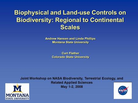 Andrew Hansen and Linda Phillips Montana State University Curt Flather Colorado State University Biophysical and Land-use Controls on Biodiversity: Regional.