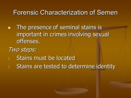 Forensic Characterization of Semen The presence of seminal stains is important in crimes involving sexual offenses. The presence of seminal stains is important.