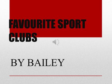 FAVOURITE SPORT CLUBS BY BAILEY The People I Surveyed ROOM 14 & 15.