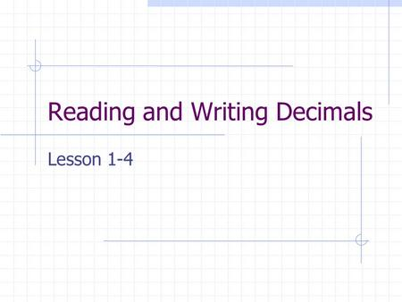 "Reading and Writing Decimals Lesson 1-4. Place Value The number in the chart above is read ""fifty-one and three hundred forty-five thousandths."" Read."