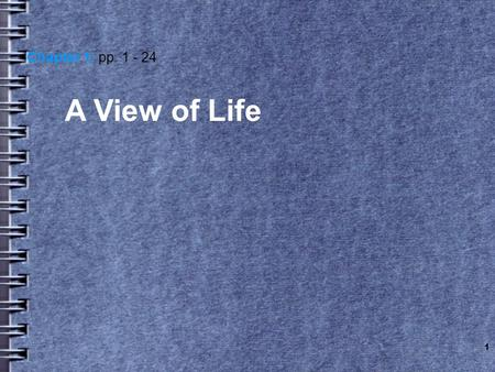 1 A View of Life Chapter 1: pp. 1 - 24. Warm-Up Question What is the definition of the word life?