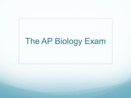 The AP Biology Exam. The Multiple Choice Section 100 questions, 1 hour and 20 minutes NO PENALTY for wrong answers Each question is worth the same amount.