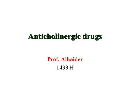 Anticholinergic drugs Prof. Alhaider 1433 H Are drugs that block cholinergic receptors. Anticholinergic drugs.