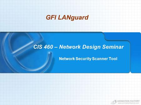 CIS 460 – Network Design Seminar Network Security Scanner Tool GFI LANguard.