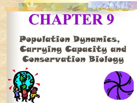 CHAPTER 9 Population Dynamics, Carrying Capacity and Conservation Biology.