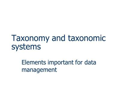 Taxonomy and taxonomic systems Elements important for data management.