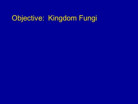 Objective: Kingdom Fungi