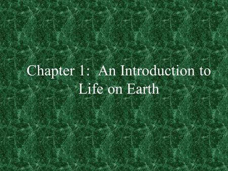 Chapter 1: An Introduction to Life on Earth. Characteristics of Living Things Living Things are Both Complex and Organized Living Things Grow and Reproduce.