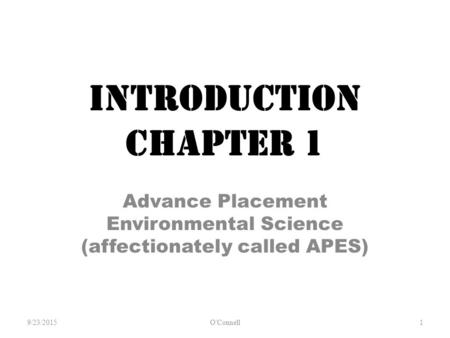 INTRODUCTION Chapter 1 Advance Placement Environmental Science (affectionately called APES) 9/23/2015O'Connell 1.