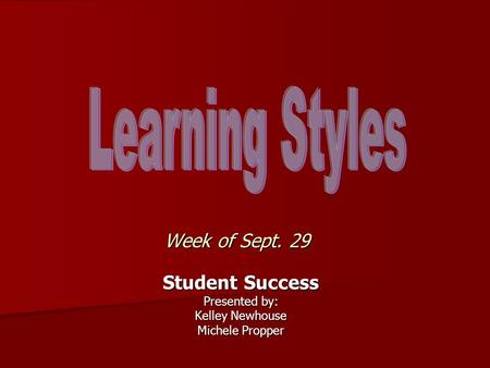Week of Sept. 29 Student Success Presented by: Kelley Newhouse Michele Propper.