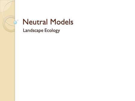 Neutral Models Landscape Ecology. Questions/Comments.